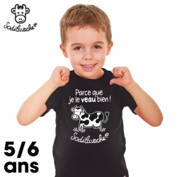 """T.Shirt : """" Parce que je le veau bien ! """" 5/6 ans"""